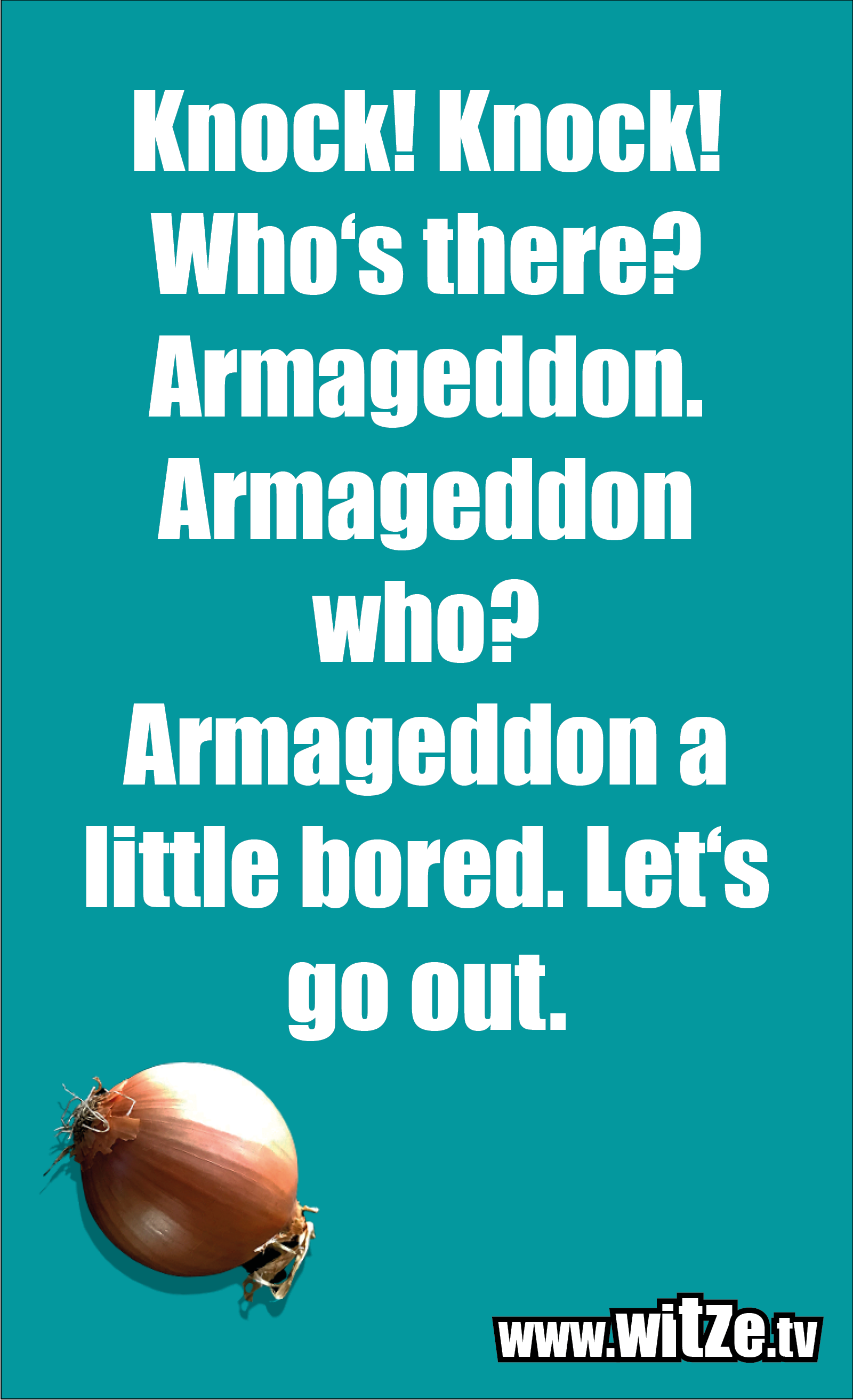 Knock! Knock! Who's there? Armageddon…