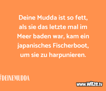 Deine Mudda ist…