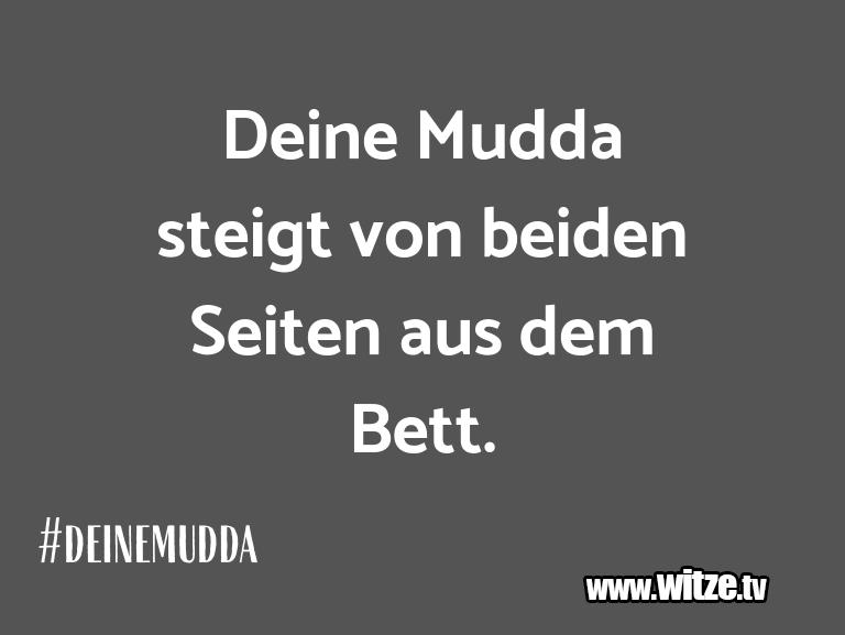 Lustige Anspielung… Deine Mudda steigt von beiden Seiten aus dem Bett.…