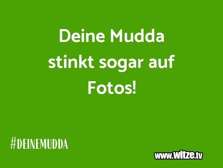 Mehr Schabernack über...Deine Mudda stinkt sogar auf Fotos!…