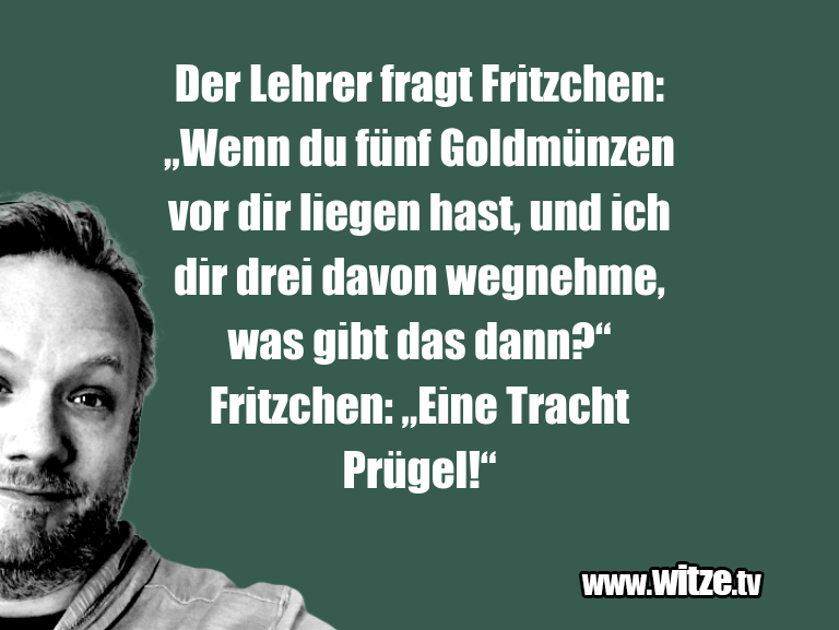 "Nur Unsinn… Der Lehrer fragt Fritzchen: ""Wenn du fünf Goldmünz…"