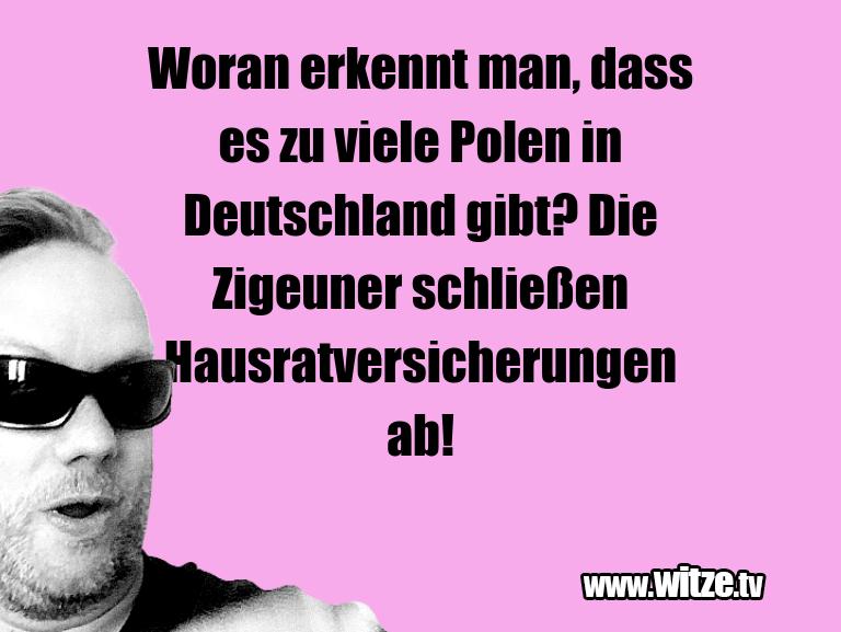 Witz über… Woran erkennt man, dass es zu viele Polen in Deuts…