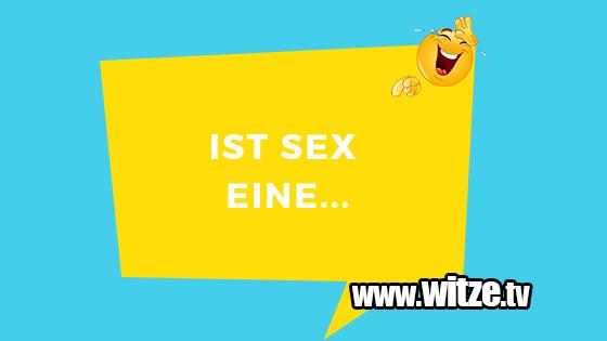Ist Sex Eine Lustige Witze Coole Sprüche Witzetv