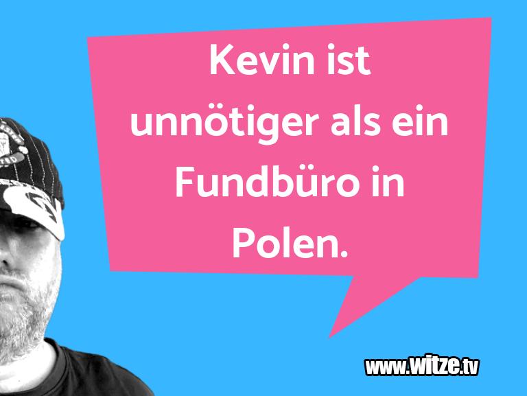 Mehr Schabernack über...Kevin ist unnötiger als ein Fundbüro in Polen.…