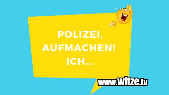 Polizei Aufmachen Ich Lustige Witze Coole Spruche Witze Tv
