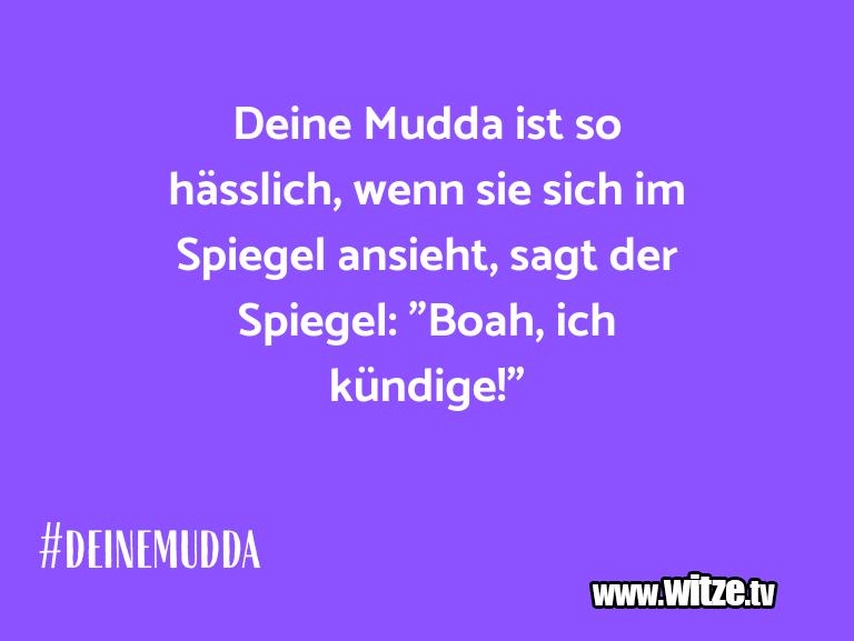 Ein Wortwitz über… Deine Mudda ist so hässlich, wenn sie sich im Spie…