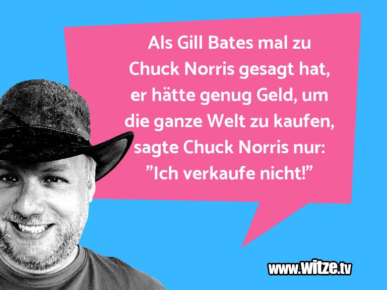 Witz über… Als Gill Bates mal zu Chuck Norris gesagt hat, er …