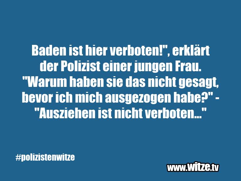 """Hammer Gag… Baden ist hier verboten!"""", erklärt der Polizist ei…"""