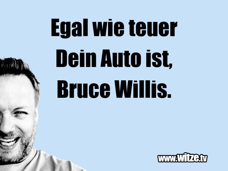Hammer Gag… Egal wie teuer Dein Auto ist, Bruce Willis.…