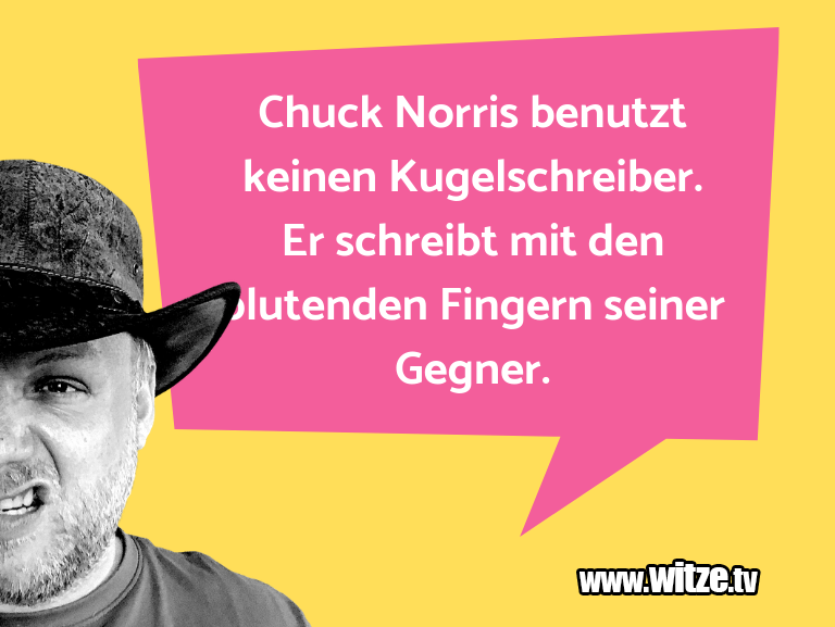 Das ist Humor… Chuck Norris benutzt keinen Kugelschreiber. Er sch…