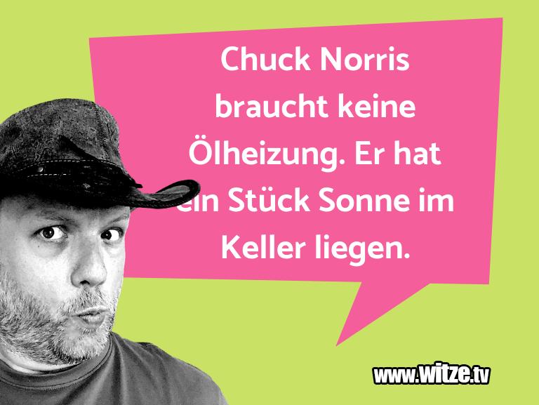 Lustige Anspielung… Chuck Norris braucht keine Ölheizung. Er hat ein S…