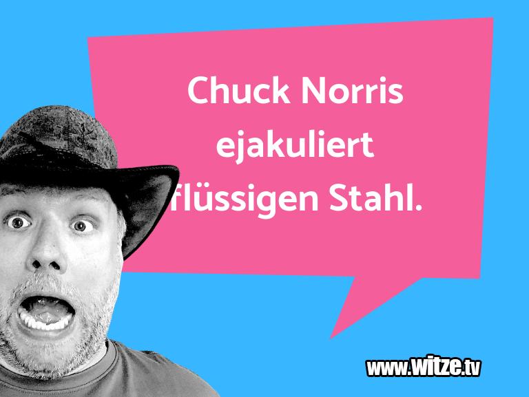 Hammer Joke... Chuck Norris ejakuliert flüssigen Stahl.…