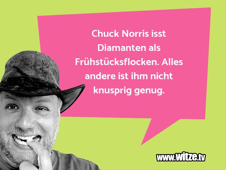 Muttis Witze… Chuck Norris isst Diamanten als Frühstücksflocken.…