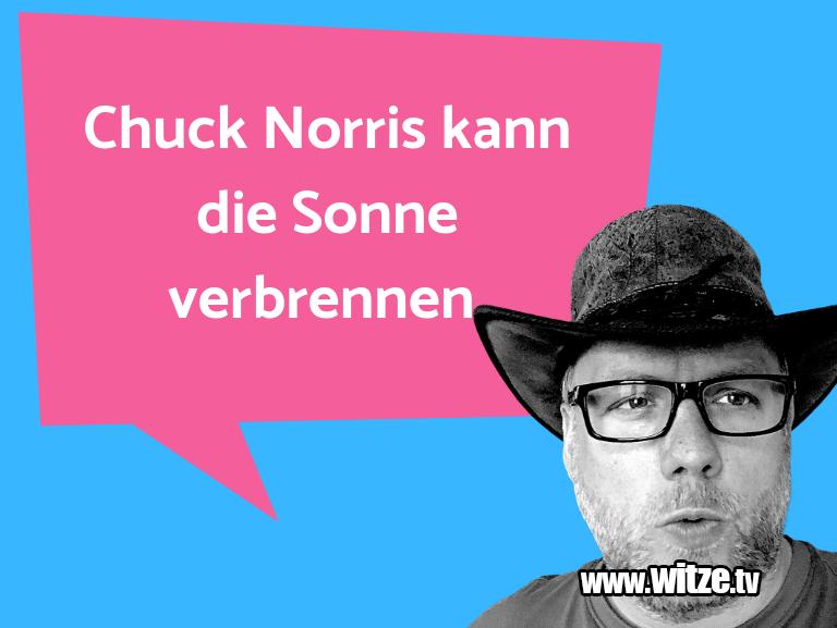 Clown zum Frühstück gegessen… Chuck Norris kann die Sonne verbrennen.…