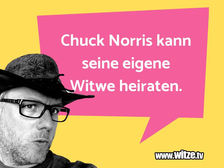 Geistesblitz zu… Chuck Norris kann seine eigene Witwe heiraten.…