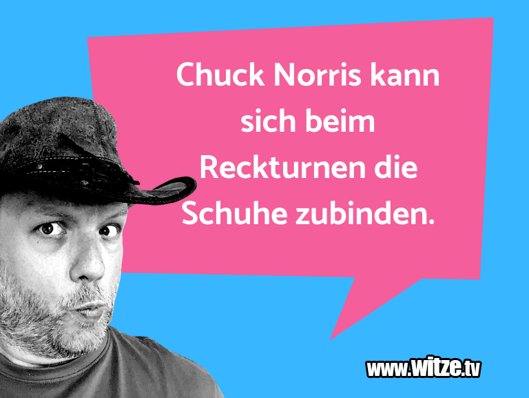 Hammer Joke... Chuck Norris kann sich beim Reckturnen die Schuhe …