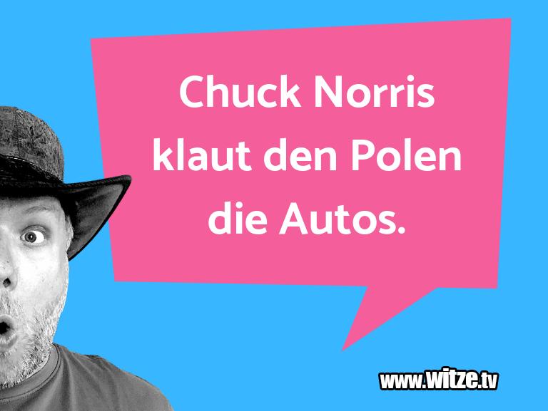 Clown zum Frühstück gegessen… Chuck Norris klaut den Polen die Autos.…