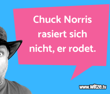 Chuck Norris rasiert…