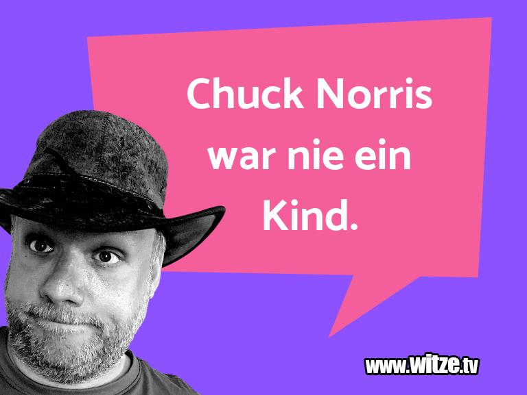 Kracher vom Schöpfer… Chuck Norris war nie ein Kind.…