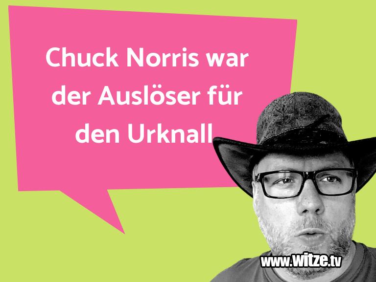 Krönung der Witze… Chuck Norris war der Auslöser für den Urknall.…
