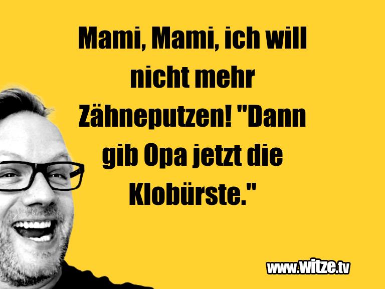 """Ein Wortwitz über… Mami, Mami, ich will nicht mehr Zähneputzen! """"Dann…"""