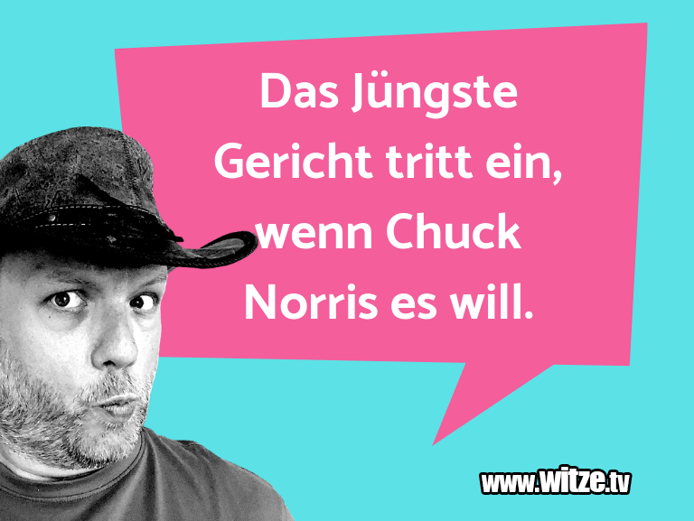 Geisteshaltung oder Schabernack… Das Jüngste Gericht tritt ein, wenn Chuck Norris e…