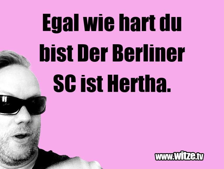 Krönung der Witze… Egal wie hart du bist Der Berliner SC ist Hertha.…