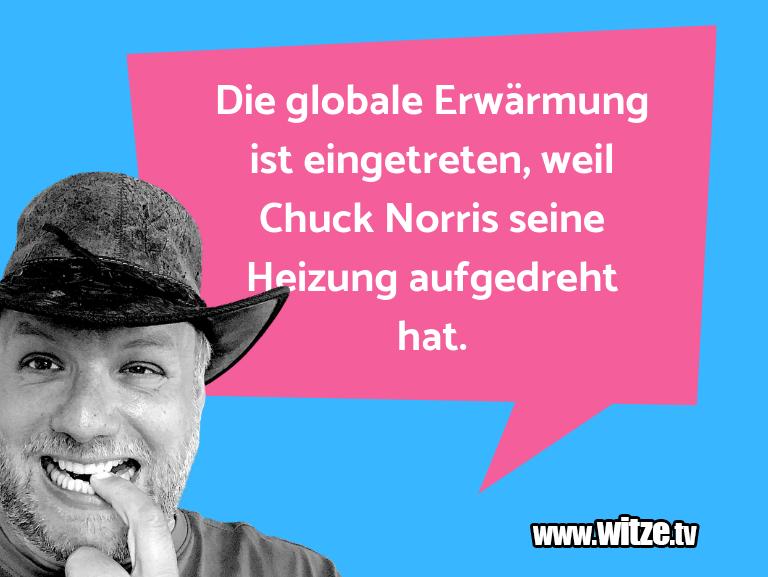 Hammer Gag… Die globale Erwärmung ist eingetreten, weil Chuck …