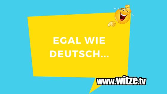 Egal Wie Deutsch Lustige Witze Coole Spruche Witze Tv