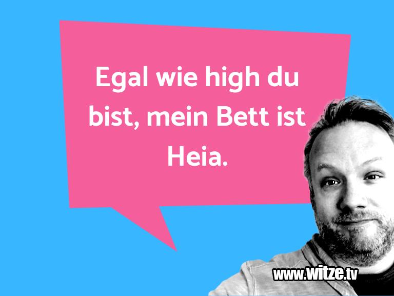 Hammer Gag… Egal wie high du bist, mein Bett ist Heia.…