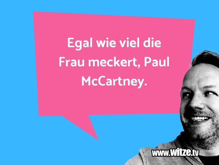 Nur Unsinn… Egal wie viel die Frau meckert, Paul McCartney.…