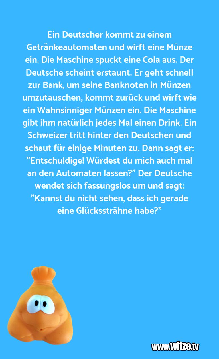 Mehr Schabernack über...Ein Deutscher kommt zu einem Getränkeautomaten und…