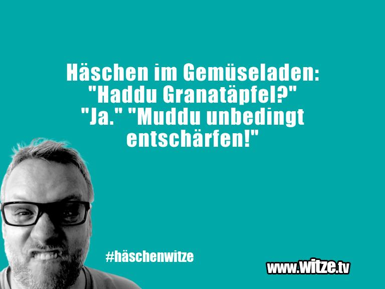 """Leidenschaftlicher Humor... Häschen im Gemüseladen: """"Haddu Granatäpfel?"""" """"Ja.""""…"""