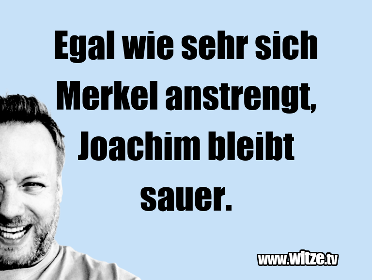Clown Witze!... Egal wie sehr sich Merkel anstrengt, Joachim bleib…