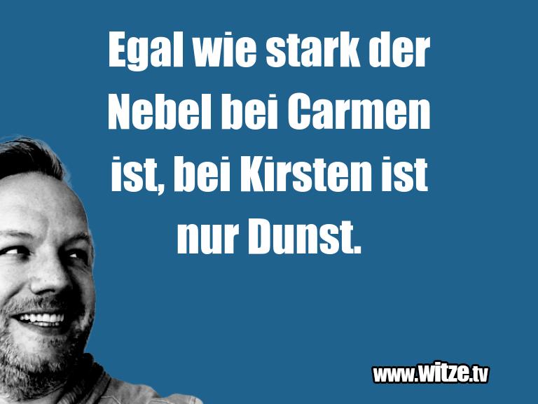 Das ist Humor… Egal wie stark der Nebel bei Carmen ist, bei Kirst…