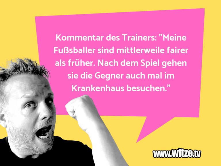 """Mehr Schabernack über...Kommentar des Trainers: """"Meine Fußsballer sind mit…"""