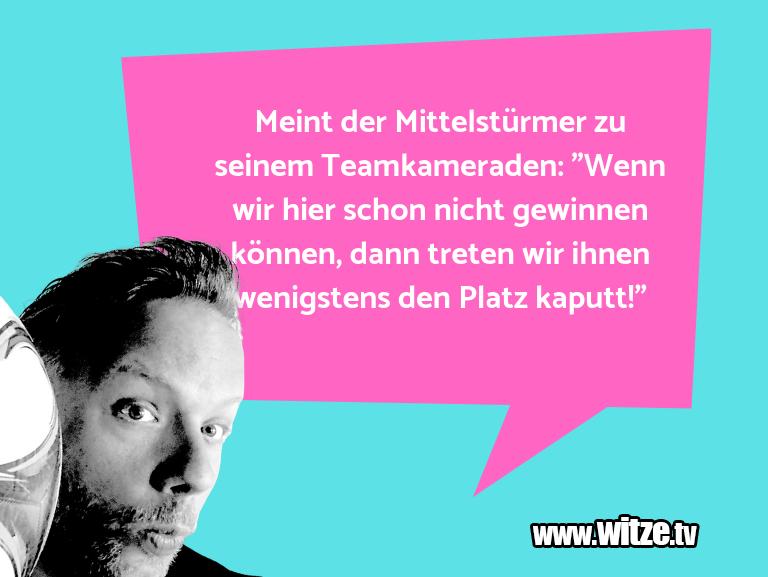 """Ein Wortwitz über… Meint der Mittelstürmer zu seinem Teamkameraden: """"…"""