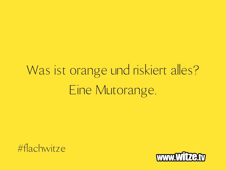 Was ist orange…