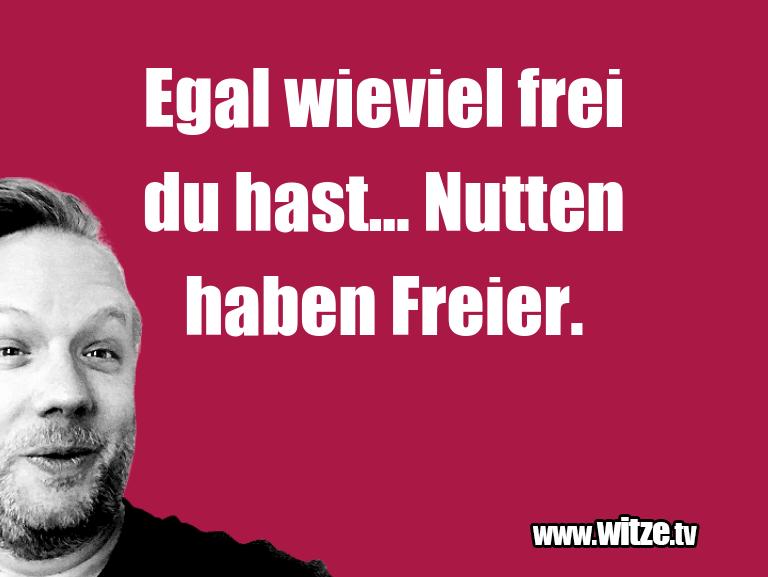 Witz über… Egal wieviel frei du hast… Nutten haben Freier.…