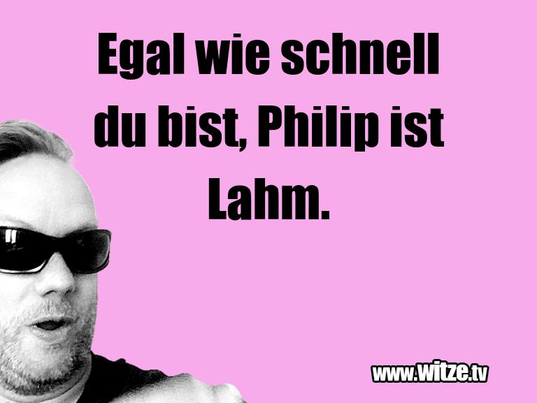 Geistesblitz zu… Egal wie schnell du bist, Philip ist Lahm.…