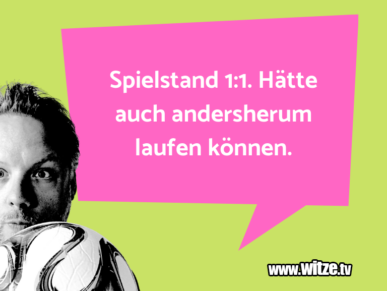 MuttisWitze…Spielstand:.Hätteauchandersherumlaufenkönn…