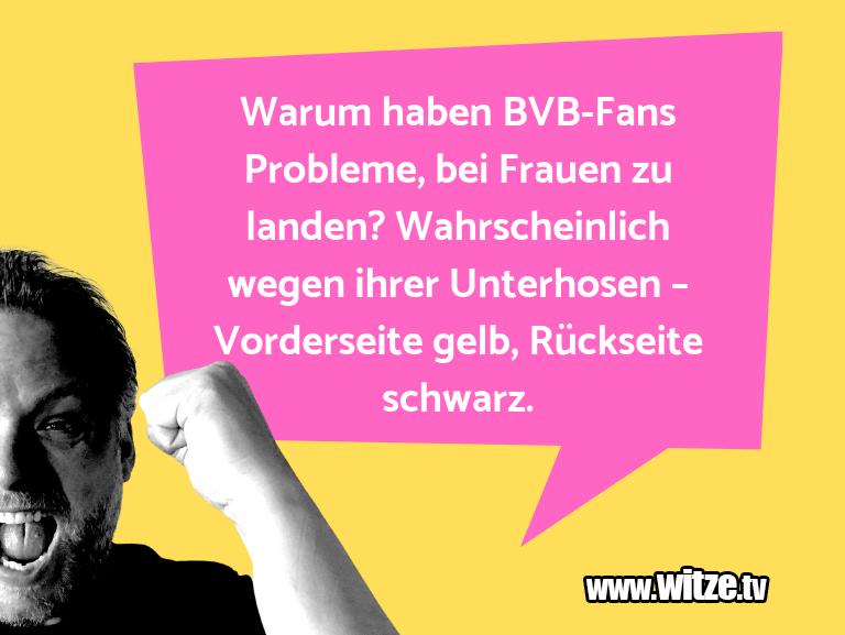 Nur Unsinn… Warum haben BVB-Fans Probleme, bei Frauen zu lande…