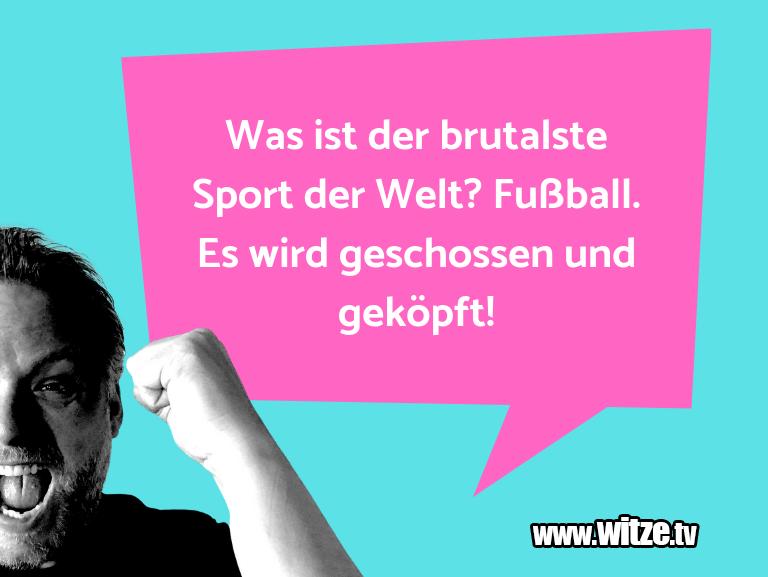 Hammer Gag… Was ist der brutalste Sport der Welt? Fußball. Es …
