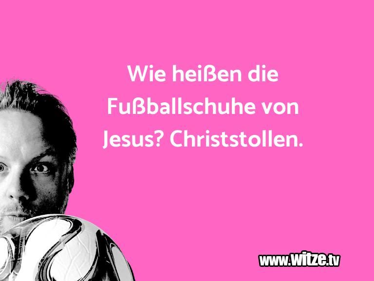 Hammer Gag… Wie heißen die Fußballschuhe von Jesus? Christstol…