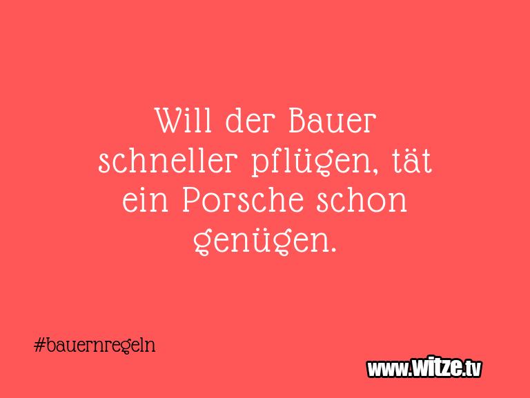 Lustige Anspielung… Will der Bauer schneller pflügen, tät ein Porsche …