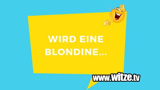 Wird eine Blondine • Lustige Witze • Coole Sprüche • Witze.tv