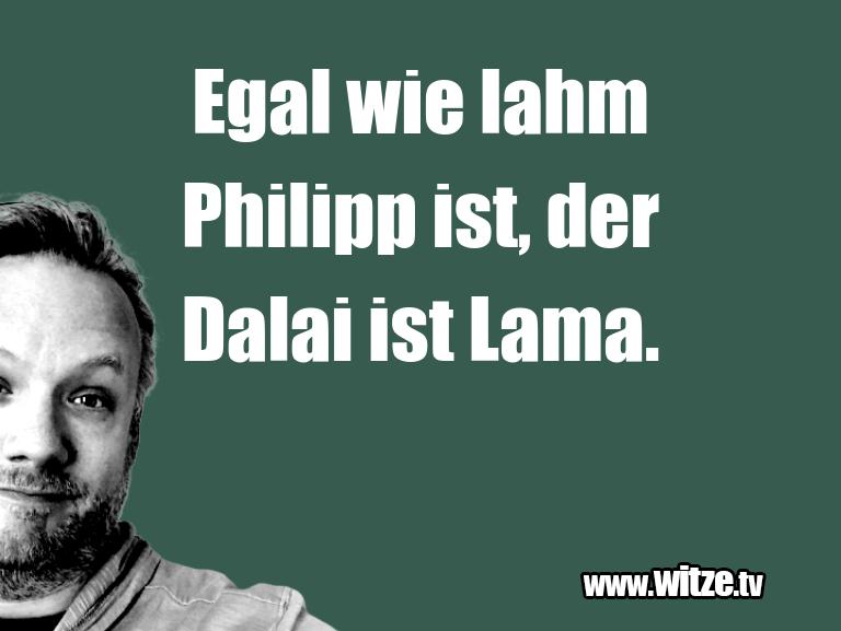 Mehr Schabernack über...Egal wie lahm Philipp ist, der Dalai ist Lama.…