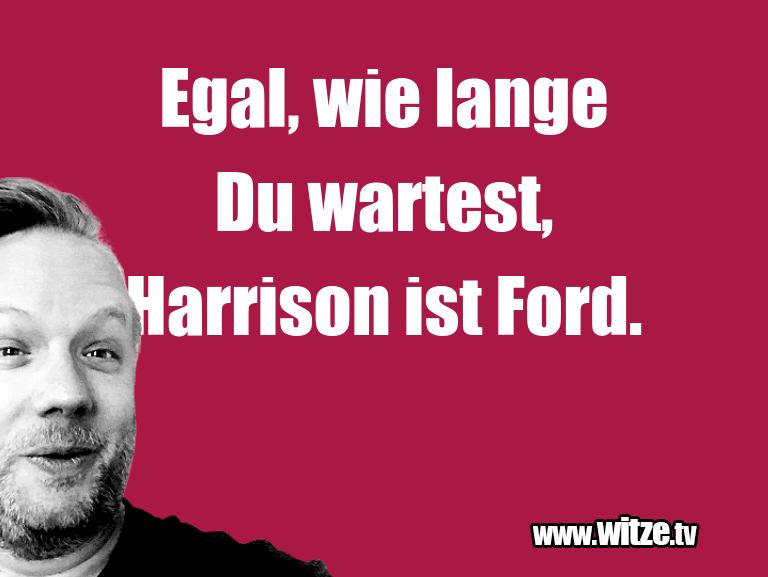 Witz über… Egal, wie lange Du wartest, Harrison ist Ford.…