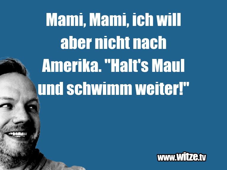 """Leidenschaftlicher Humor... Mami, Mami, ich will aber nicht nach Amerika. """"Hal…"""