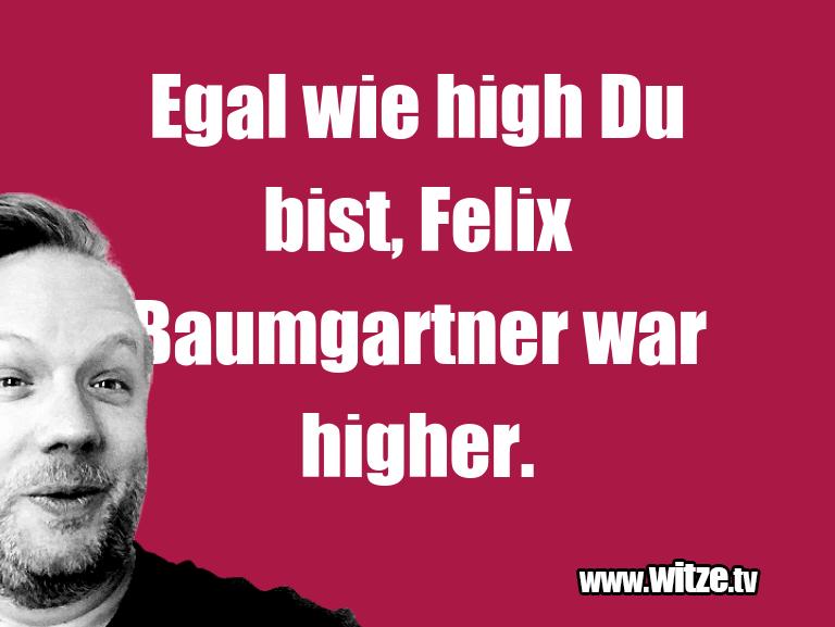 Geistesblitz zu… Egal wie high Du bist, Felix Baumgartner war highe…